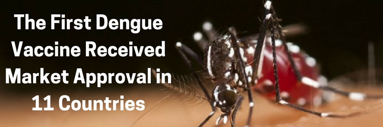 The First Dengue Vaccine Received Market Approval in 11 Countries