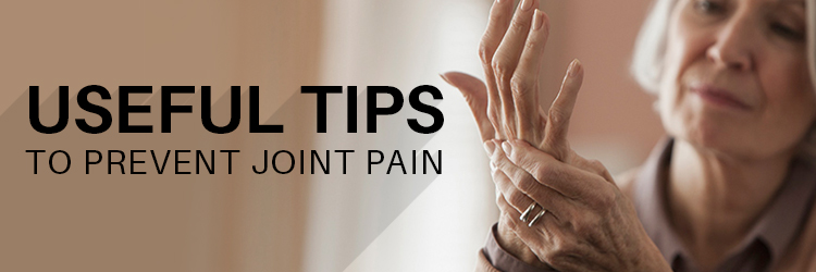 Useful Tips To Prevent Joint Pain